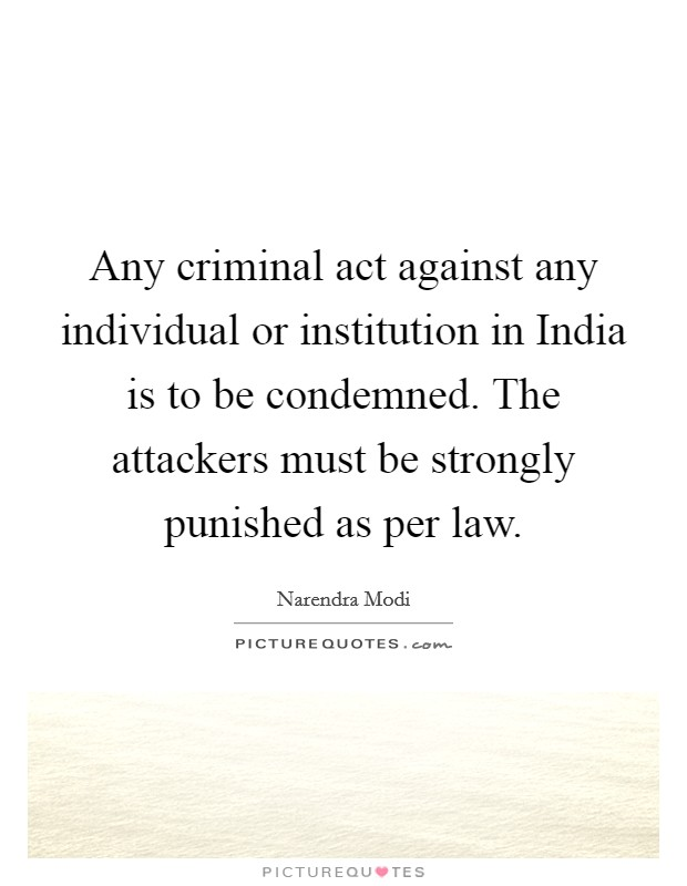 Any criminal act against any individual or institution in India is to be condemned. The attackers must be strongly punished as per law Picture Quote #1