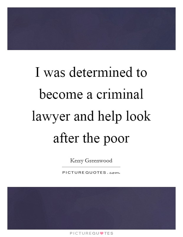 I was determined to become a criminal lawyer and help look after the poor Picture Quote #1