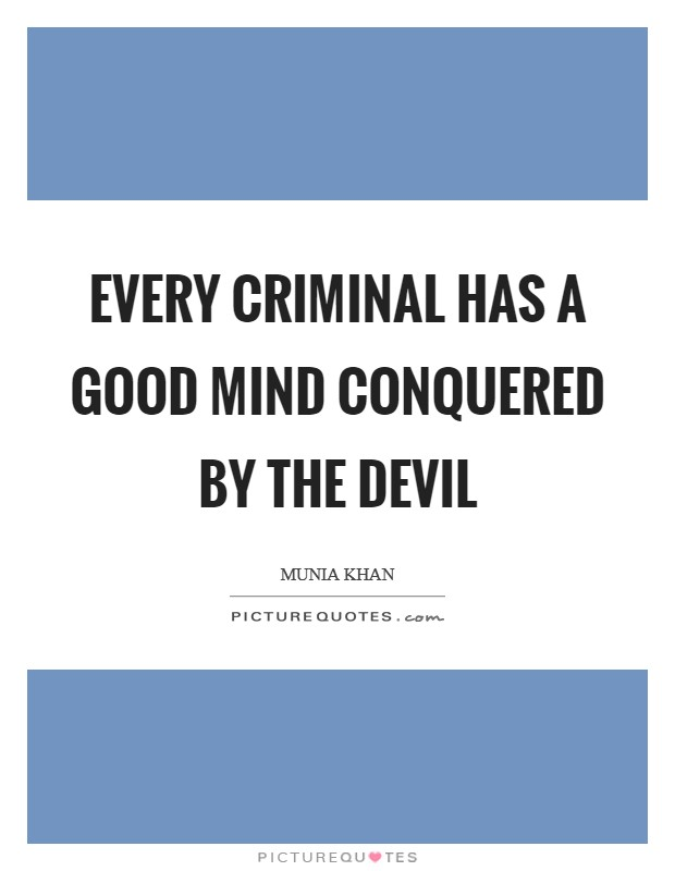 Every criminal has a good mind conquered by the devil Picture Quote #1