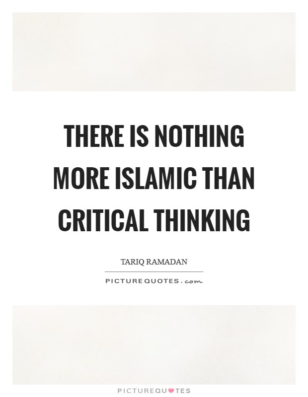 There is nothing more Islamic than critical thinking Picture Quote #1