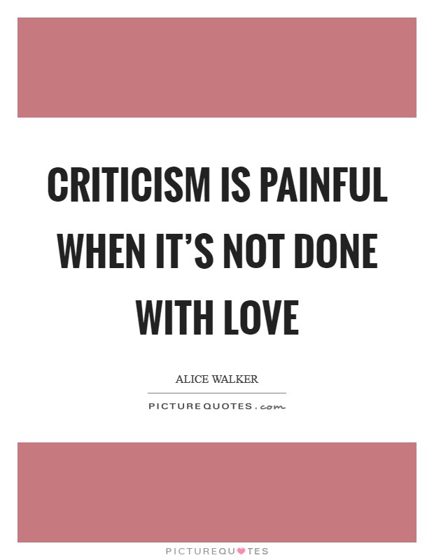 Criticism is painful when it's not done with love Picture Quote #1