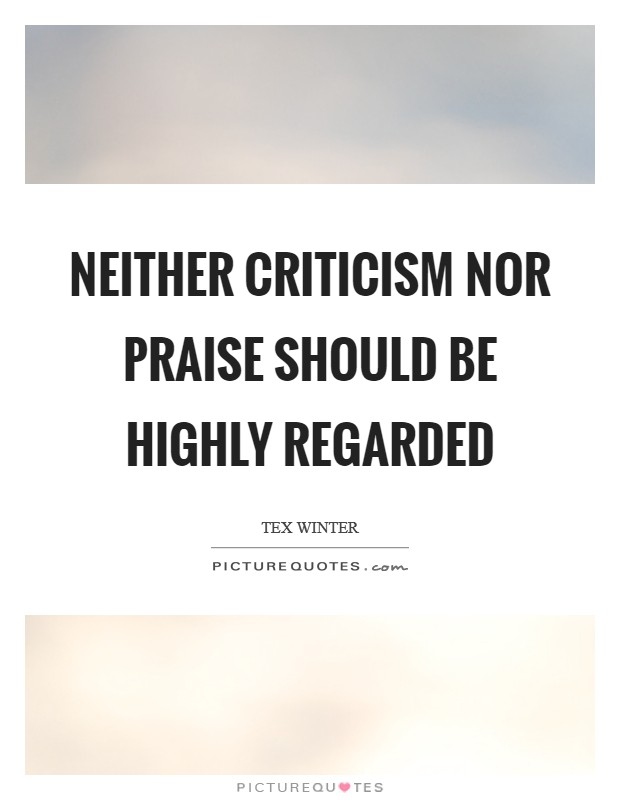 Neither criticism nor praise should be highly regarded Picture Quote #1
