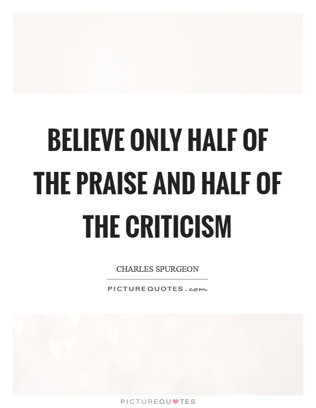 Believe only half of the praise and half of the criticism Picture Quote #1