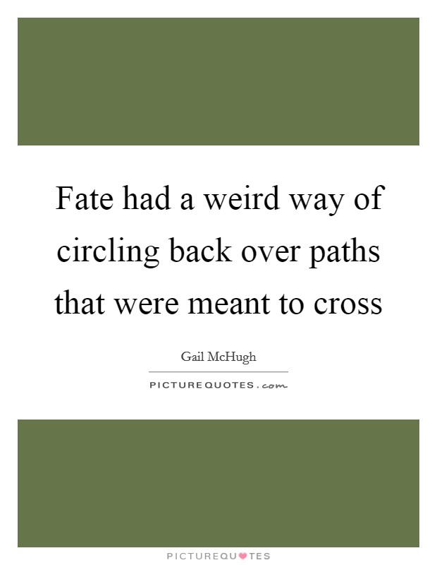 Fate had a weird way of circling back over paths that were meant to cross Picture Quote #1