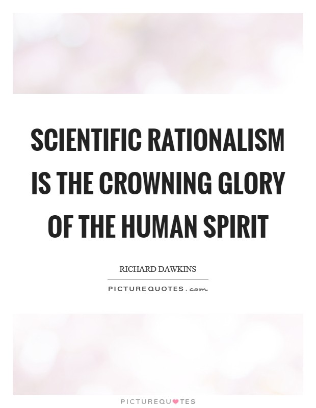 Scientific rationalism is the crowning glory of the human spirit Picture Quote #1