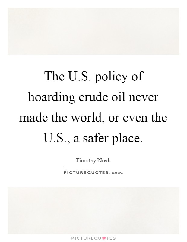 The U S  policy of hoarding crude oil never made the world