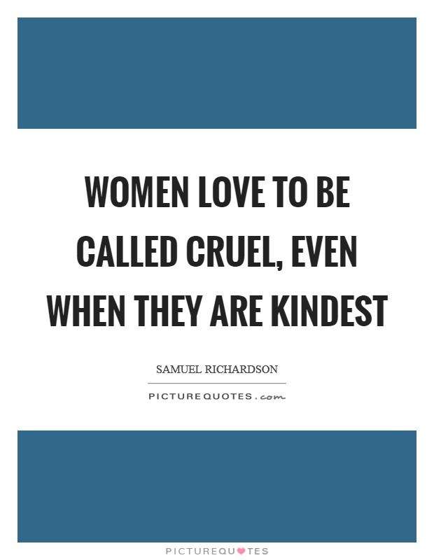 Women love to be called cruel, even when they are kindest Picture Quote #1