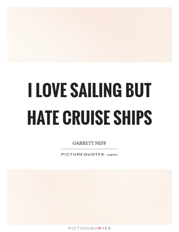 I love sailing but hate cruise ships Picture Quote #1