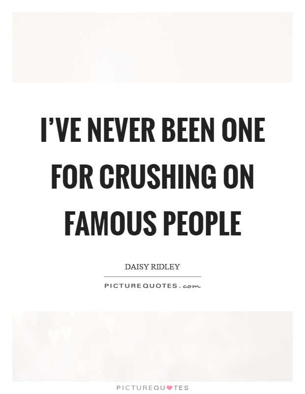 I've never been one for crushing on famous people Picture Quote #1