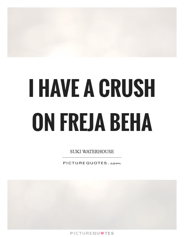 I have a crush on Freja Beha Picture Quote #1