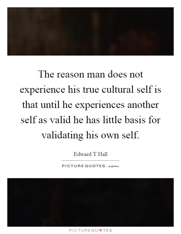 the reason man does not experience his true cultural self is