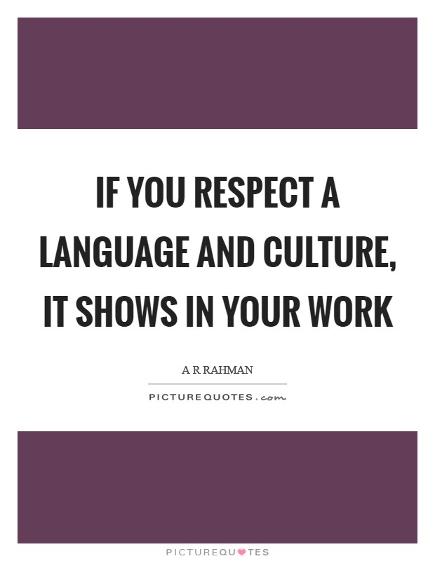If you respect a language and culture, it shows in your work Picture Quote #1