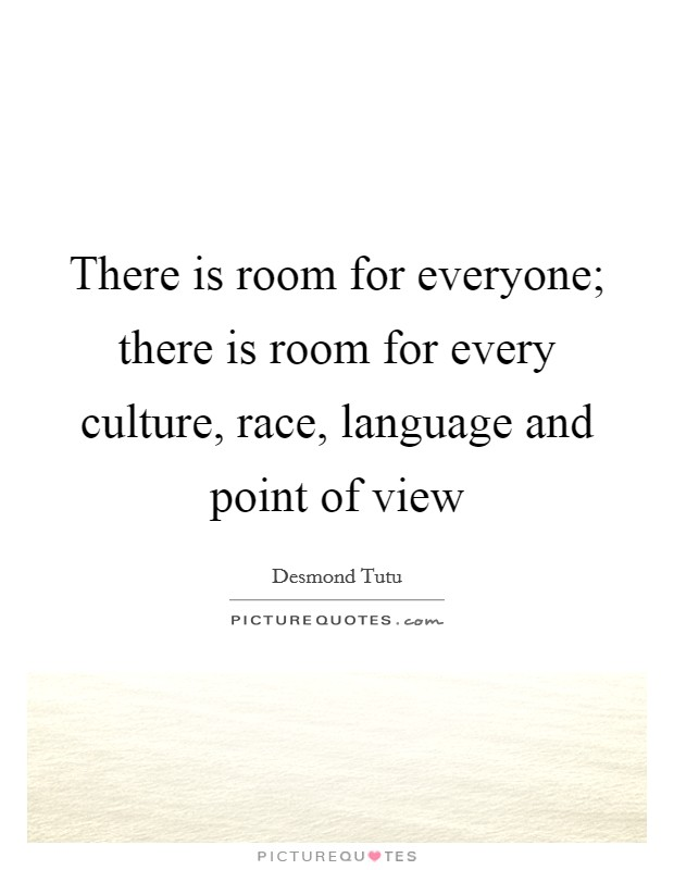 There is room for everyone; there is room for every culture, race, language and point of view Picture Quote #1