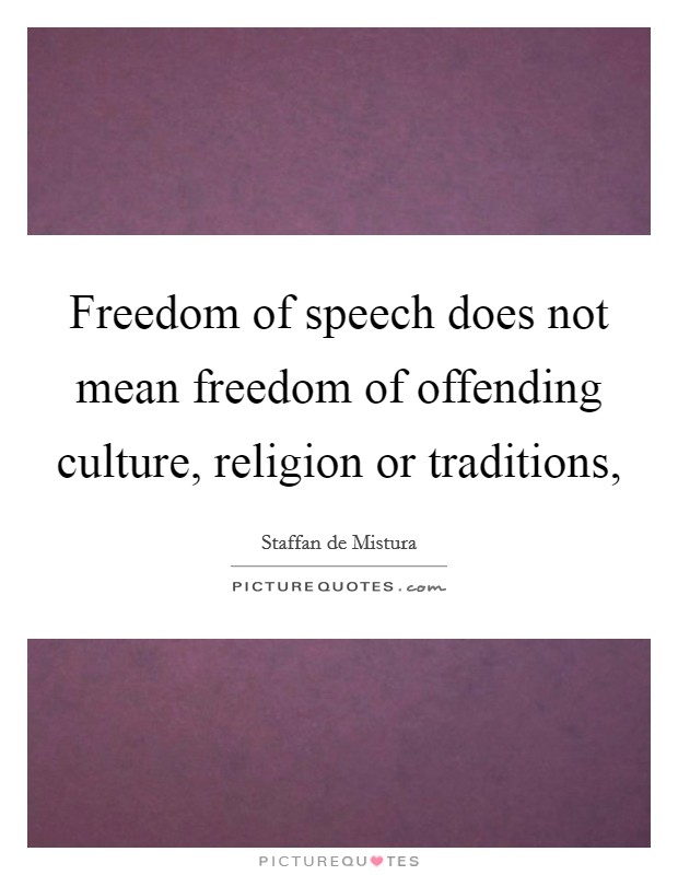 Freedom of speech does not mean freedom of offending culture, religion or traditions, Picture Quote #1