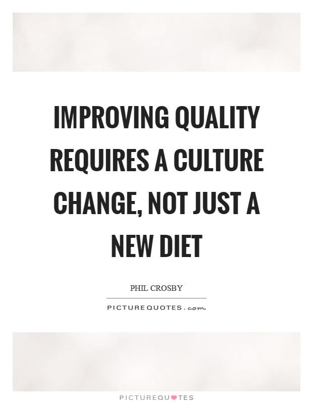 Improving quality requires a culture change, not just a new diet Picture Quote #1