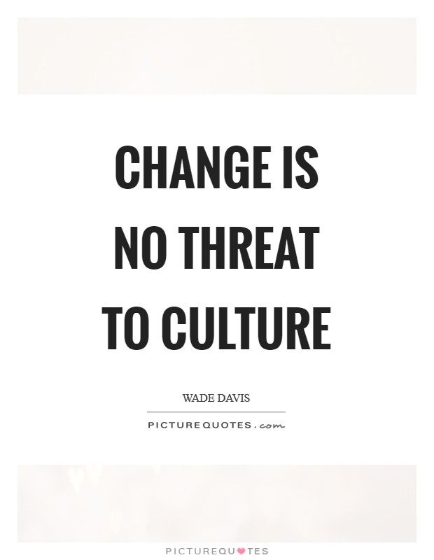 Change is no threat to culture Picture Quote #1