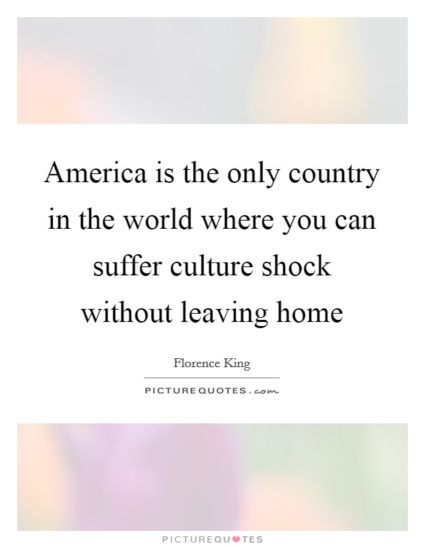 America is the only country in the world where you can suffer culture shock without leaving home Picture Quote #1