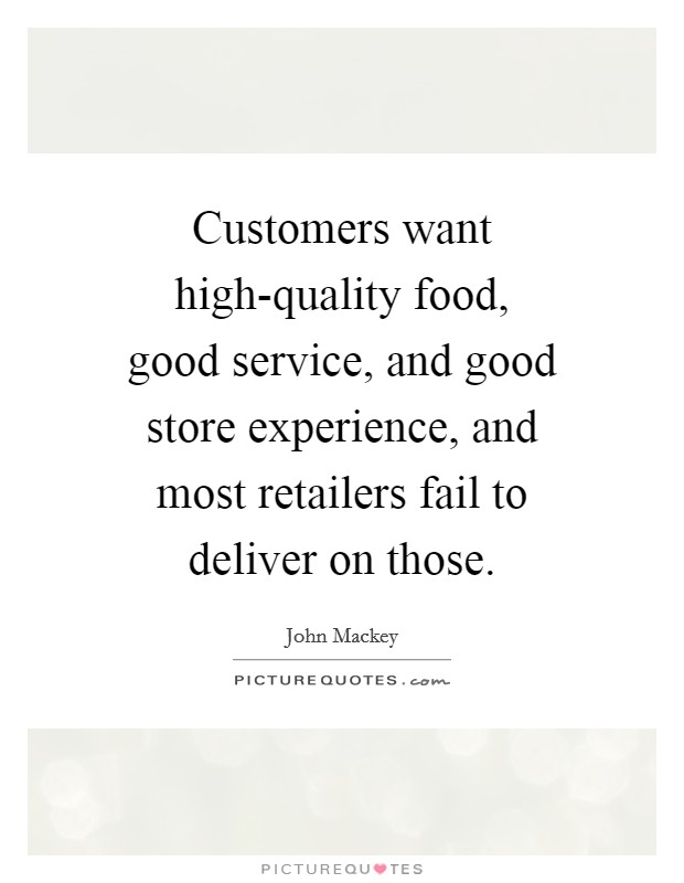 Customers want high-quality food, good service, and good store experience, and most retailers fail to deliver on those Picture Quote #1