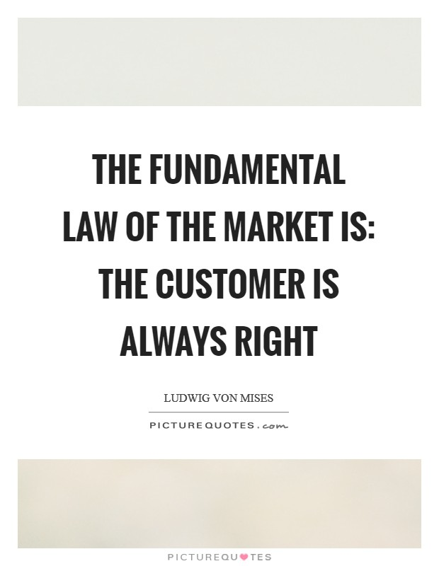 The fundamental law of the market is: the customer is always right Picture Quote #1