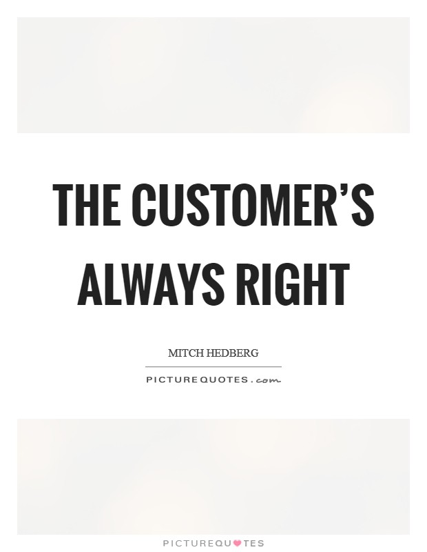 The customer's always right Picture Quote #1