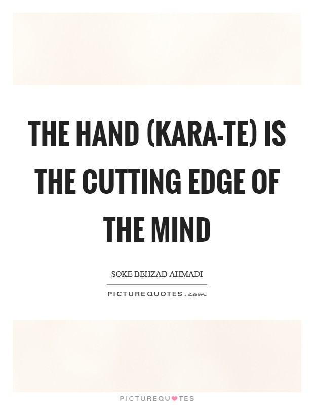 The Hand (Kara-Te) is the cutting edge of the Mind Picture Quote #1