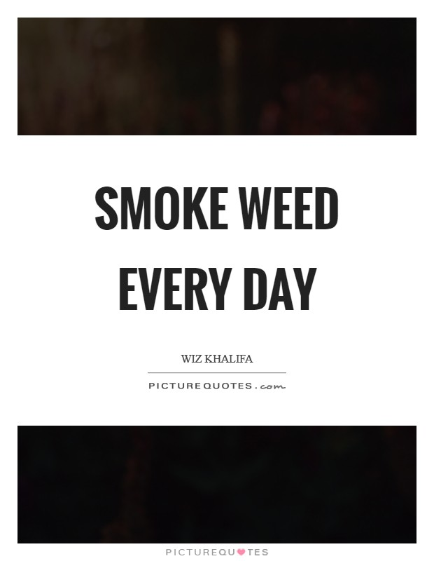 Smoke weed every day Picture Quote #1