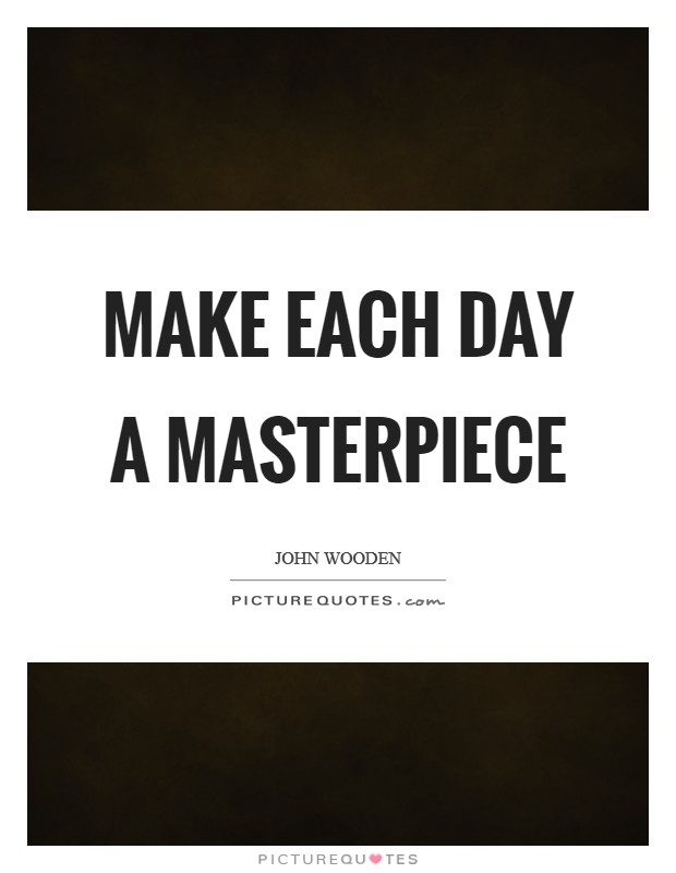 Make each day a masterpiece Picture Quote #1