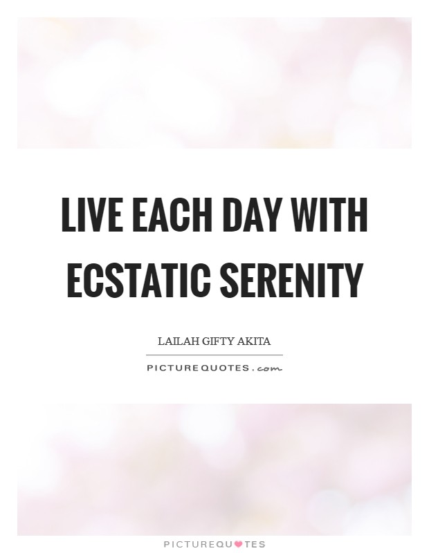 Live each day with ecstatic serenity Picture Quote #1