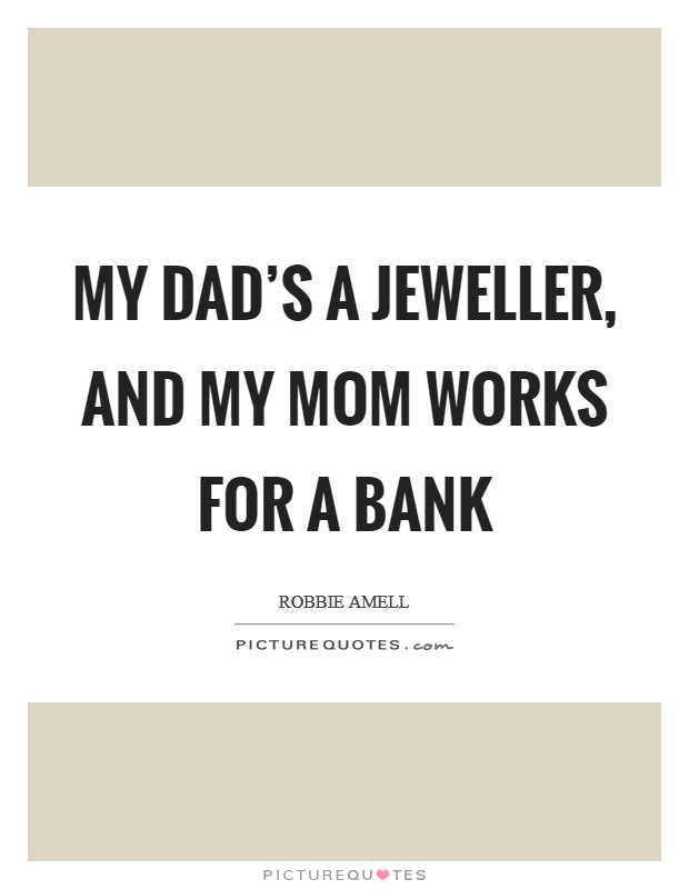 My dad's a jeweller, and my mom works for a bank Picture Quote #1