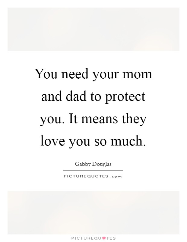 You need your mom and dad to protect you. It means they love you so much Picture Quote #1