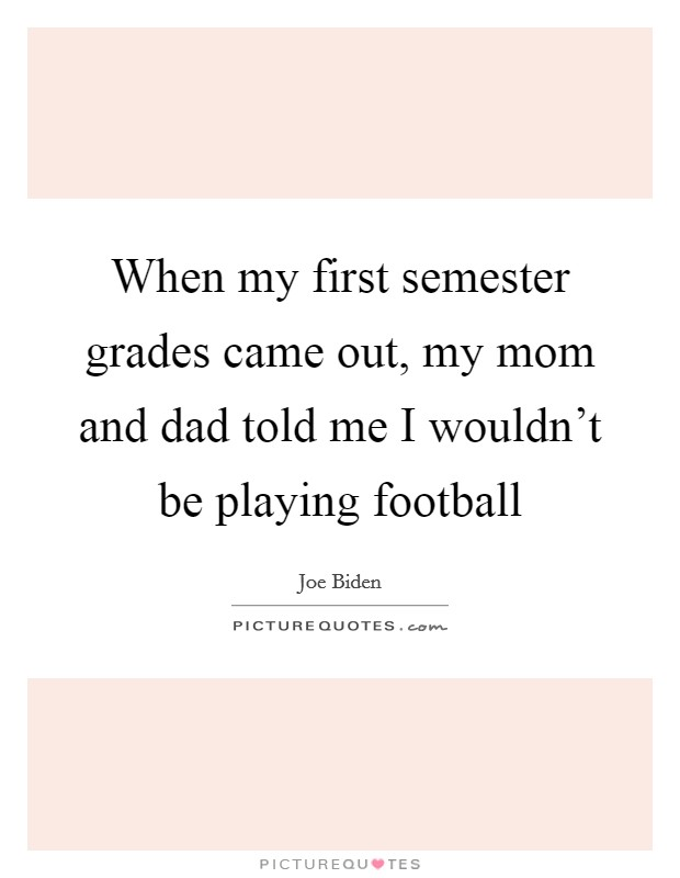 When my first semester grades came out, my mom and dad told me I wouldn't be playing football Picture Quote #1