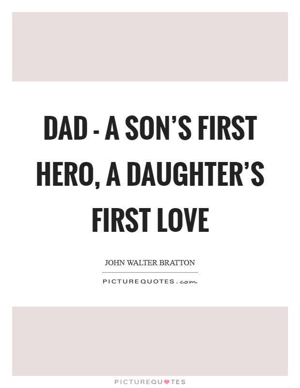 Dad - a son's first hero, a daughter's first love Picture Quote #1