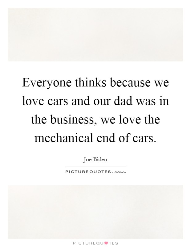 Everyone thinks because we love cars and our dad was in the business, we love the mechanical end of cars Picture Quote #1