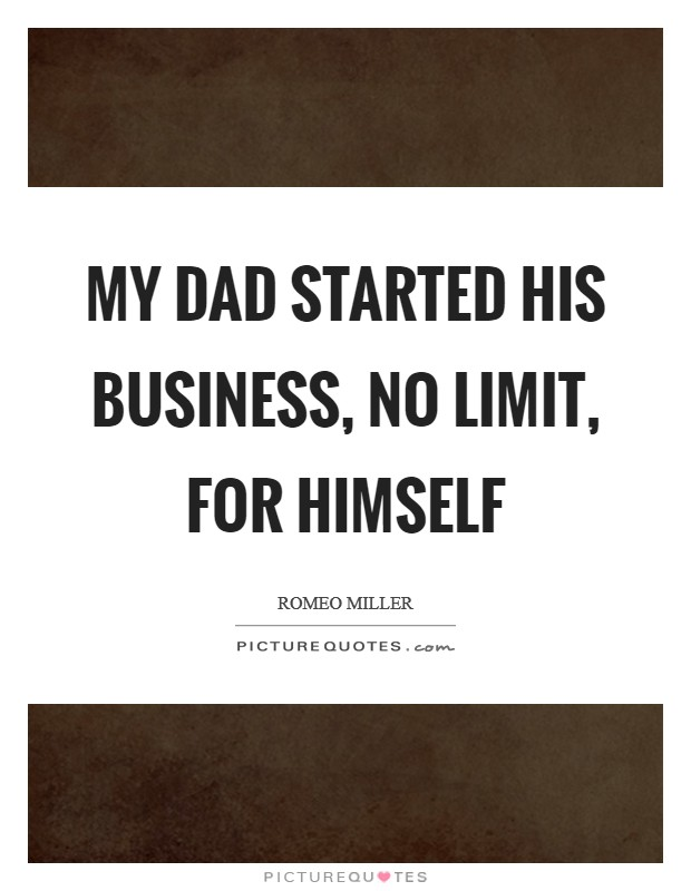 My dad started his business, No Limit, for himself Picture Quote #1