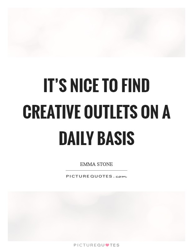 It's nice to find creative outlets on a daily basis Picture Quote #1