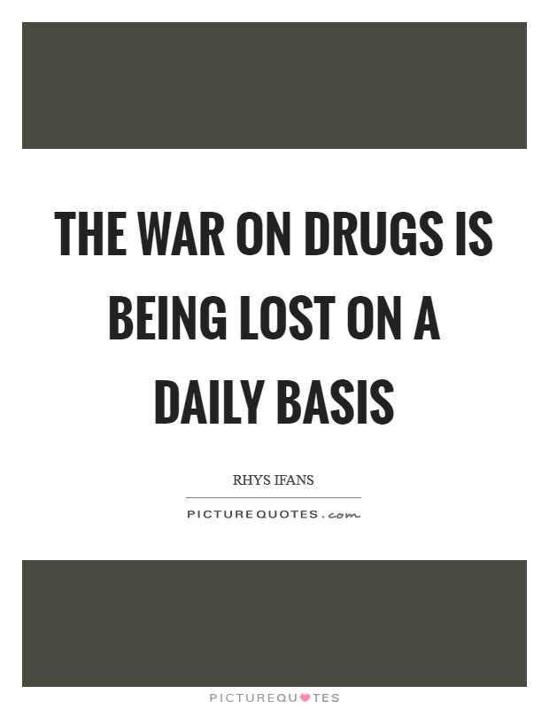The war on drugs is being lost on a daily basis Picture Quote #1