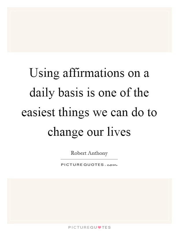 Using affirmations on a daily basis is one of the easiest things we can do to change our lives Picture Quote #1