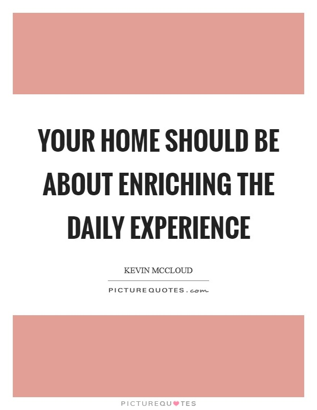 Your home should be about enriching the daily experience Picture Quote #1