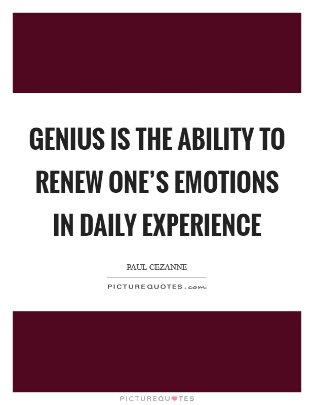 Genius is the ability to renew one's emotions in daily experience Picture Quote #1