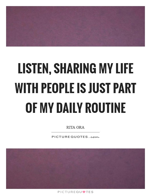 Listen, sharing my life with people is just part of my daily routine Picture Quote #1