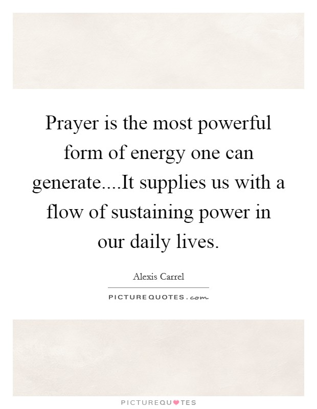 Prayer is the most powerful form of energy one can generate....It supplies us with a flow of sustaining power in our daily lives Picture Quote #1