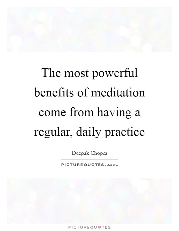 The most powerful benefits of meditation come from having a regular, daily practice Picture Quote #1