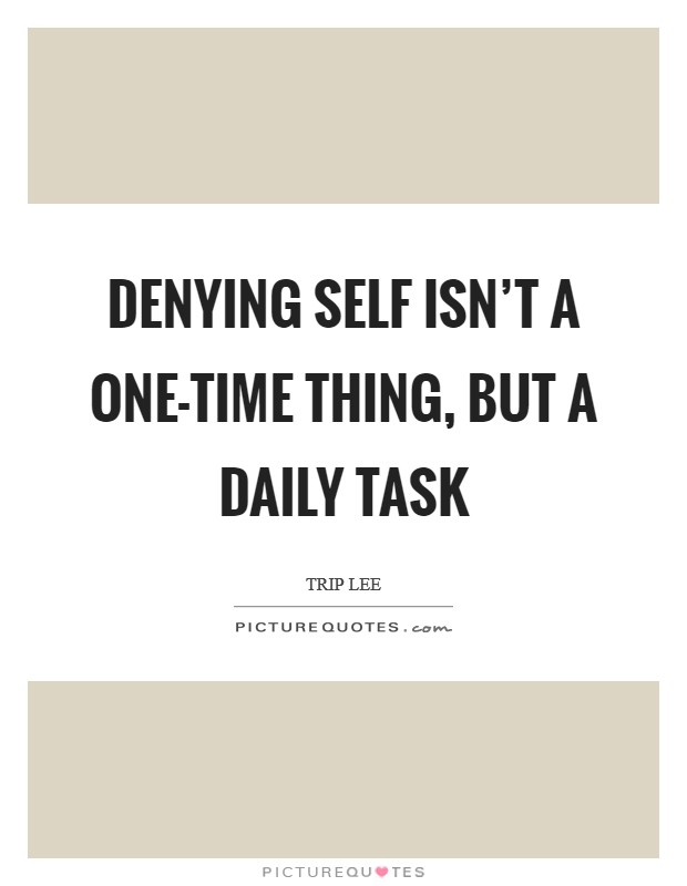 Denying self isn't a one-time thing, but a daily task Picture Quote #1