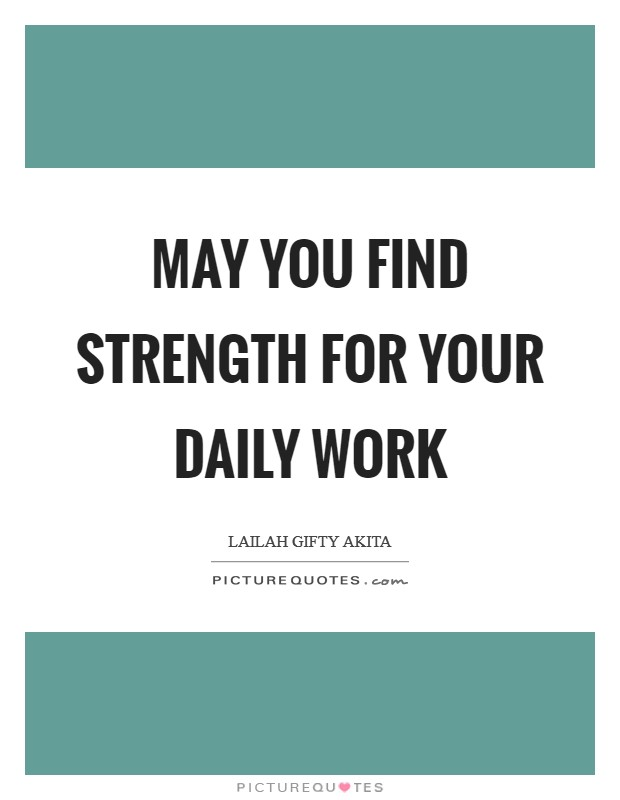 May you find strength for your daily work Picture Quote #1