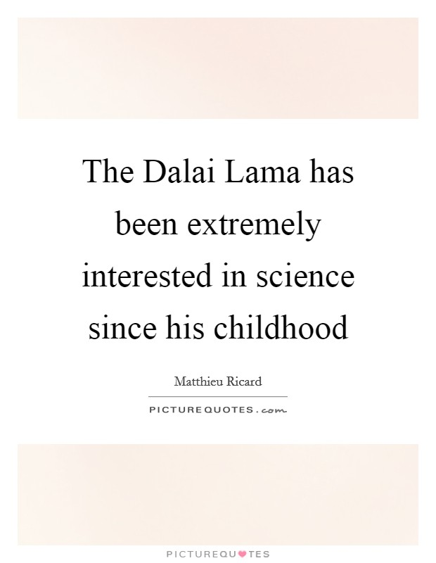 The Dalai Lama has been extremely interested in science since his childhood Picture Quote #1