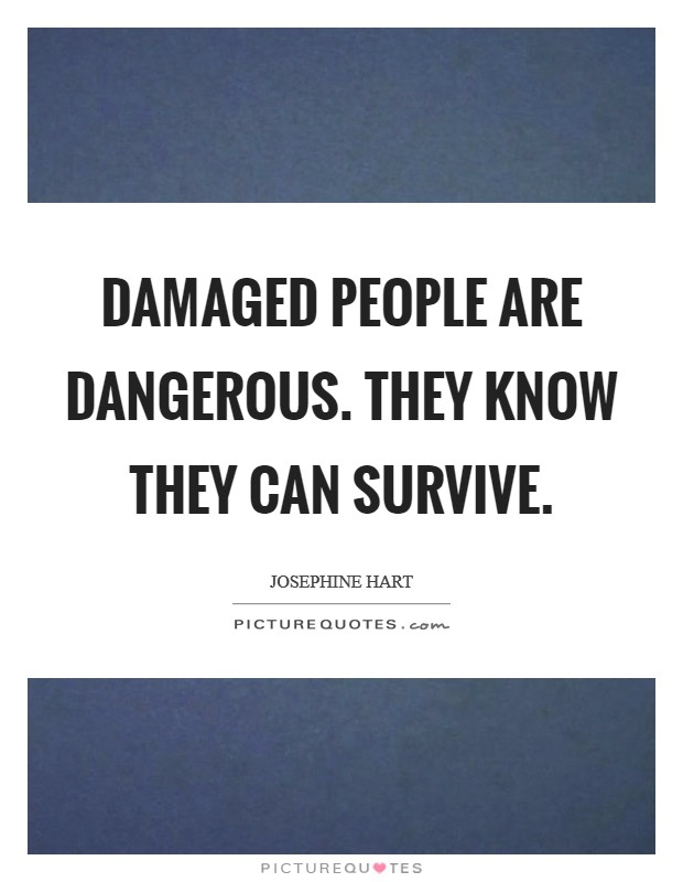 Damaged people are dangerous. They know they can survive Picture Quote #1