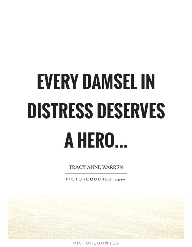 Every damsel in distress deserves a hero Picture Quote #1