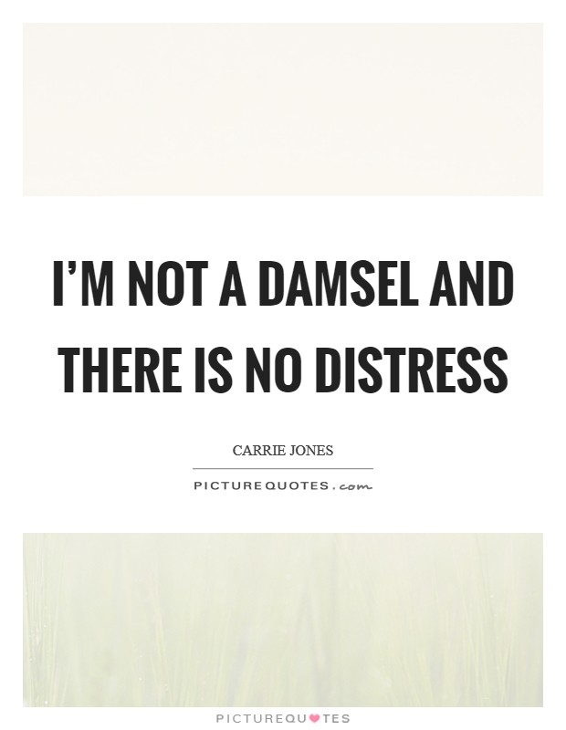 I'm not a damsel and there is no distress Picture Quote #1