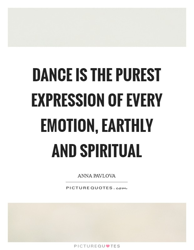 Dance is the purest expression of every emotion, earthly and spiritual Picture Quote #1
