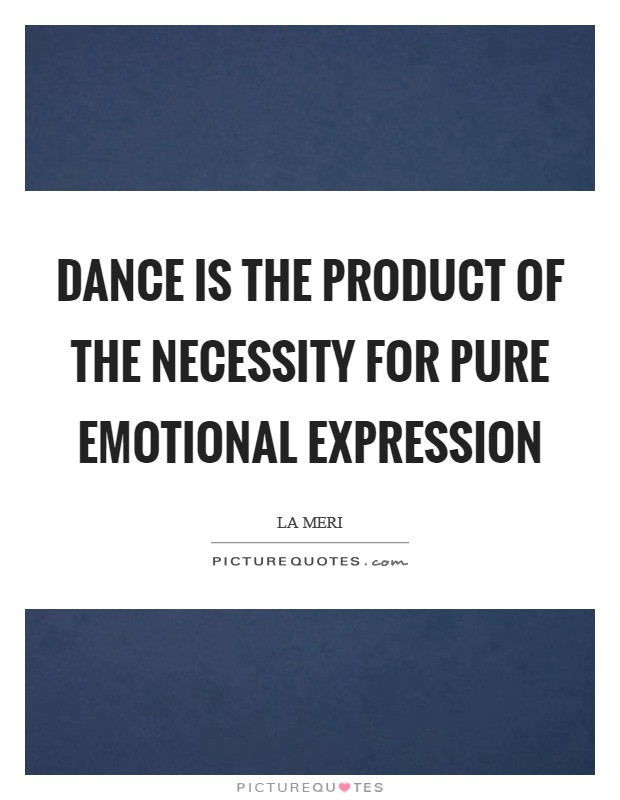 Dance is the product of the necessity for pure emotional expression Picture Quote #1